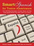 Eleanor Hamer Smart Spanish for Tontos Americanos: Over 3,000 Slang Expressions, Proverbs, Idioms, and Other Tricky Spanish Words and Phrases They Didn't Teach You