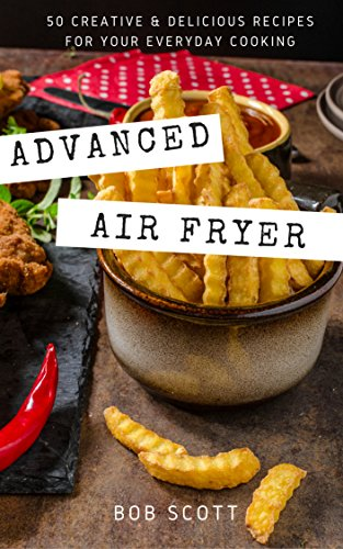 Advanced Air Fryer: 50 Creative and Delicious Recipes for Your Everyday Cooking (Healthy Fish Fryer compare prices)