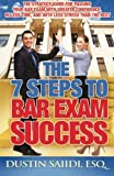 The 7 Steps to Bar Exam Success: The Strategy Guide for Passing Your Bar Exam with Greater Confidence, in Less Time, and with Less Stress than the Rest