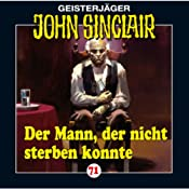 Der Mann, der nicht sterben konnte (John Sinclair 71) | Jason Dark