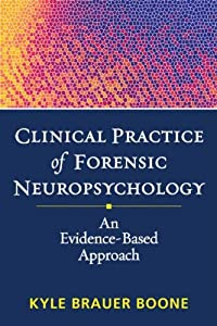 Clinical Practice of Forensic Neuropsychology: An Evidence-Based Approach (Evidence-Based Practice in Neuropsychology)
