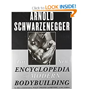 The New Encyclopedia of Modern Bodybuilding : The Bible of Bodybuilding, Fully Updated and Revised by Arnold Schwarzenegger and Bill Dobbins