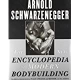 The New Encyclopedia of Modern Bodybuilding : The Bible of Bodybuilding, Fully Updated and Revised ~ Arnold Schwarzenegger