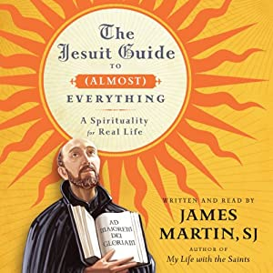 The Jesuit Guide to (Almost) Everything: A Spirituality for Real Life | [James Martin]