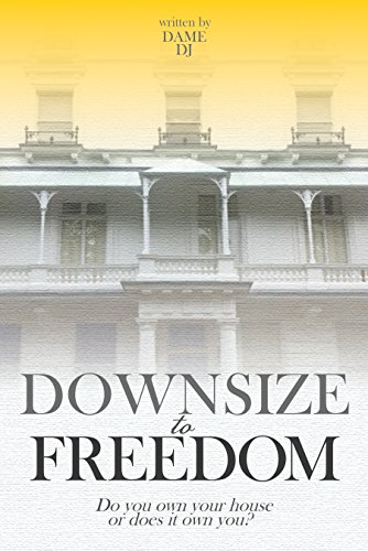 Free Kindle Book : DOWNSIZE to FREEDOM: Do you own your home or does it own you?