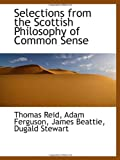 Selections from the Scottish Philosophy of Common Sense (1103139134) by Reid, Thomas
