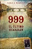 Carlo A. Martigli 999 el Ultimo Guardian = 999 the Last Custodian