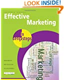 Effective Marketing in Easy Steps: Packed with Tips to Become an Excellent Marketer