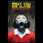 Pray You Die Alone: Horror Stories | Andersen Prunty