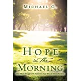 Hope in The Morning One Man's Struggle With Addition and What it Means For You