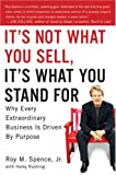 It's Not What You Sell, It's What You Stand For: Why Every Extraordinary Business Is Driven by Pur