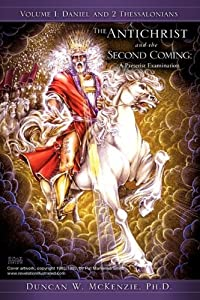 The Antichrist and the Second Coming: A Preterist Examination, Vol. 1