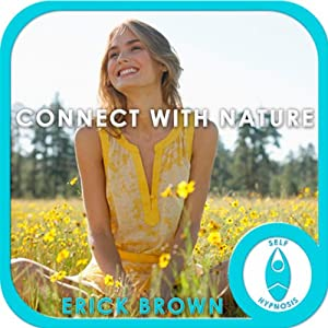 Connect with Nature: Hypnosis & Meditation | [Erick Brown]