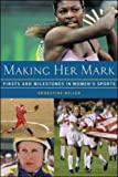 img - for Making Her Mark : Firsts and Milestones in Women's Sports book / textbook / text book