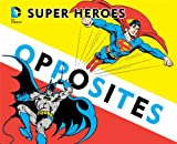 img - for Super Heroes Book of Opposites (DC Super Heroes) book / textbook / text book