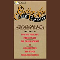 Golden Age of Radio: Radio's All Time Greatest Shows (       UNABRIDGED) by Phoenix Audio Narrated by uncredited