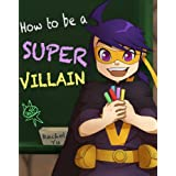 Children's Book: How to Be a Super Villain (A Fun Children's Bedtime Picture Book for Ages 3-8) ~ Rachel Yu