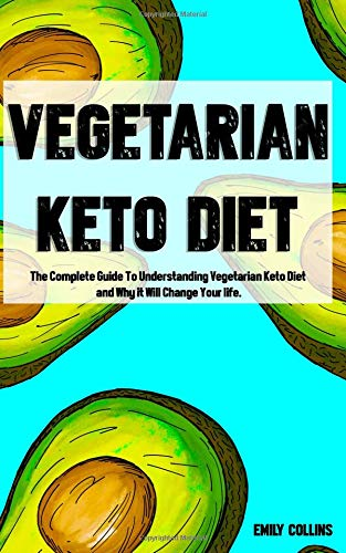 Vegetarian Keto Diet The Complete Guide To Understanding Vegetarian Keto Diet and Why it Will Change Your life. [Collins, Emily] (Tapa Blanda)