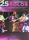 25 Great Classic Rock Guitar Solos: Transcriptions * Lessons * Bios * Photos + CD