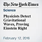 Physicists Detect Gravitational Waves, Proving Einstein Right | Dennis Overbye