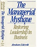 The Managerial Mystique: Restoring Leadership in Business