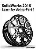 SolidWorks 2015 Learn by doing-Part 1 (Parts, Assembly, Drawings, and Sheet metal) (English Edition)