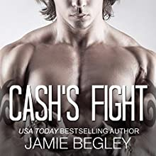 Cash's Fight: Last Riders, Book 5 (       UNABRIDGED) by Jamie Begley Narrated by Carly Robins