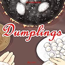 Dumplings: A Chinese Story Audiobook by  Ci Ci Narrated by Rick Vyper