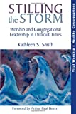Stilling the Storm: Worship and Congregational Leadership in Difficult Times (Vital Worship Healthy Congregations)