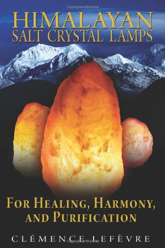 Himalayan Salt Crystal Lamps: For Healing, Harmony, and Purification