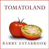 Tomatoland: How Modern Industrial Agriculture Destroyed Our Most Alluring Fruit (       UNABRIDGED) by Barry Estabrook Narrated by Pete Larkin