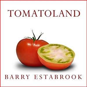 Tomatoland: How Modern Industrial Agriculture Destroyed Our Most Alluring Fruit | [Barry Estabrook]