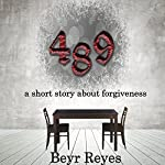 489: A Short Story About Forgiveness | Beyr Reyes