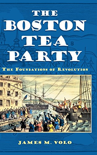 The Boston Tea Party: The Foundations of Revolution, by James M. Volo