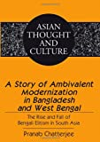 A Story of Ambivalent Modernization in Bangladesh and West Bengal: The Rise and Fall of Bengali Elitism in South Asia (Asian Thought and Culture)