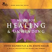Music for Healing & Unwinding: Two Pioneers in the Emerging Field of Sound Healing | [Steven Halpern, Dr. Joseph Nagler]
