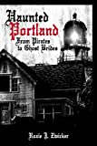 img - for Haunted Portland: From Pirates to Ghost Brides (Haunted America) book / textbook / text book