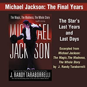Michael Jackson: The Final Years: A Selection from Michael Jackson: The Magic, The Madness, The Whole Story, 1958-2009 | [J. Randy Taraborrelli]