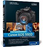 Canon EOS 550D. Das Kamerahandbuch: Ihre Kamera im Praxiseinsatz