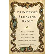 Princesses Behaving Badly: Real Stories from History Without the Fairy-Tale Endings | [Linda Rodriguez McRobbie]