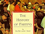 img - for By Benjamin Bart The History of Farting [Paperback] book / textbook / text book