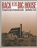 Back of the Big House: The Architecture of Plantation Slavery (Fred W. Morrison Series in Southern Studies)