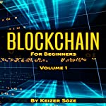 Blockchain for Beginners, Volume 1 | Keizer Soze