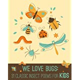 We Love BUGS: 31 Classic Insect Poems for Kids ~ Emily  Dickinson