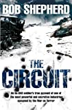 Bob Shepherd The Circuit: An ex-SAS soldier's true account of one of the most powerful and secretive industries spawned by the War on Terror