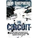 The Circuit: An ex-SAS soldier's true account of one of the most powerful and secretive industries spawned by the War on Terrorby Bob Shepherd