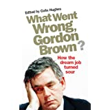 What Went Wrong, Gordon Brown?: How the dream job turned sourby Colin Hughes