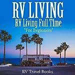 RV Living: RV Living Full Time for Beginners |  RV Travel Books