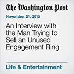 An Interview with the Man Trying to Sell an Unused Engagement Ring | Lisa Bonos
