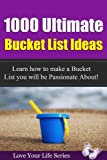 1000 Ultimate Bucket List Ideas: Learn how to make a Bucket List you will be Passionate about! (Bucket List, Goals)